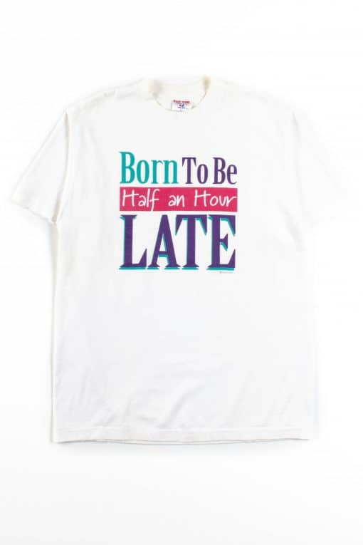 Born To Be Half An Hour Late T-Shirt (Single Stitch)